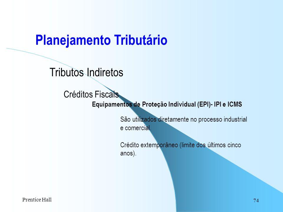 74 Planejamento Tributário Tributos Indiretos Créditos Fiscais Equipamentos de Proteção Individual (EPI)- IPI e ICMS São utilizados diretamente no pro