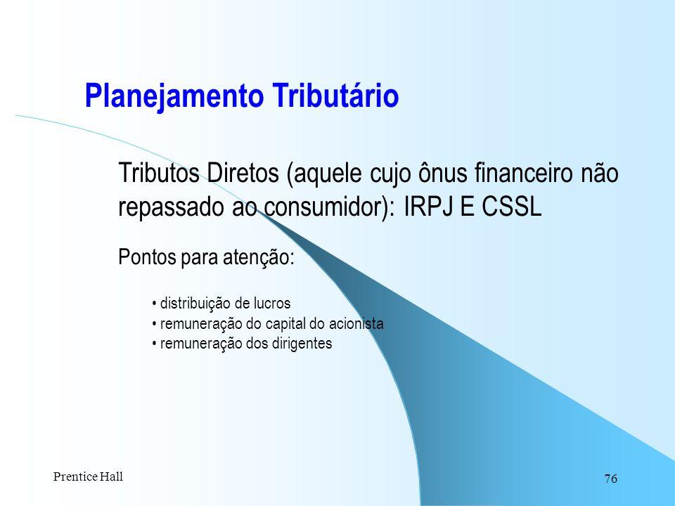 76 Planejamento Tributário Tributos Diretos (aquele cujo ônus financeiro não repassado ao consumidor): IRPJ E CSSL Pontos para atenção: distribuição d