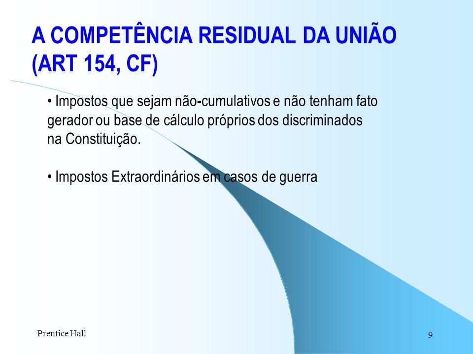 9 A COMPETÊNCIA RESIDUAL DA UNIÃO (ART 154, CF) Impostos que sejam não-cumulativos e não tenham fato gerador ou base de cálculo próprios dos discrimin