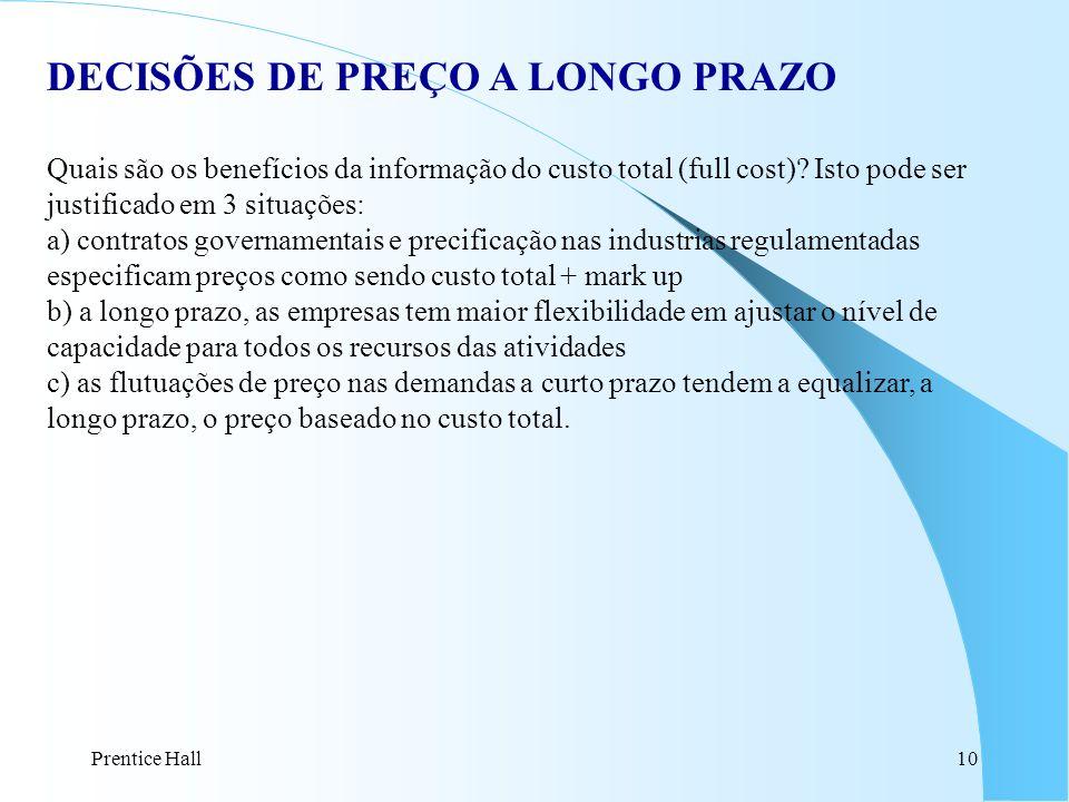 Prentice Hall10 DECISÕES DE PREÇO A LONGO PRAZO Quais são os benefícios da informação do custo total (full cost).