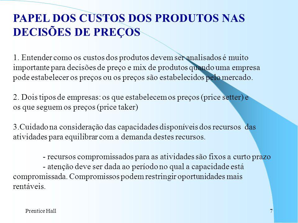 Prentice Hall7 PAPEL DOS CUSTOS DOS PRODUTOS NAS DECISÕES DE PREÇOS 1.