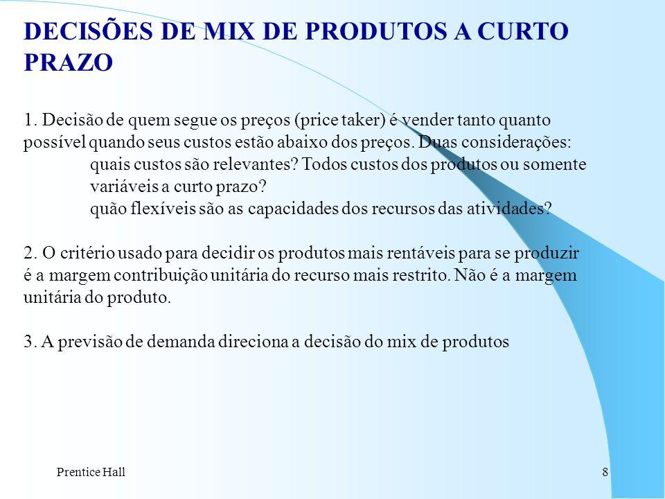 Prentice Hall9 DECISÕES DE MIX DE PRODUTOS A CURTO PRAZO 4.