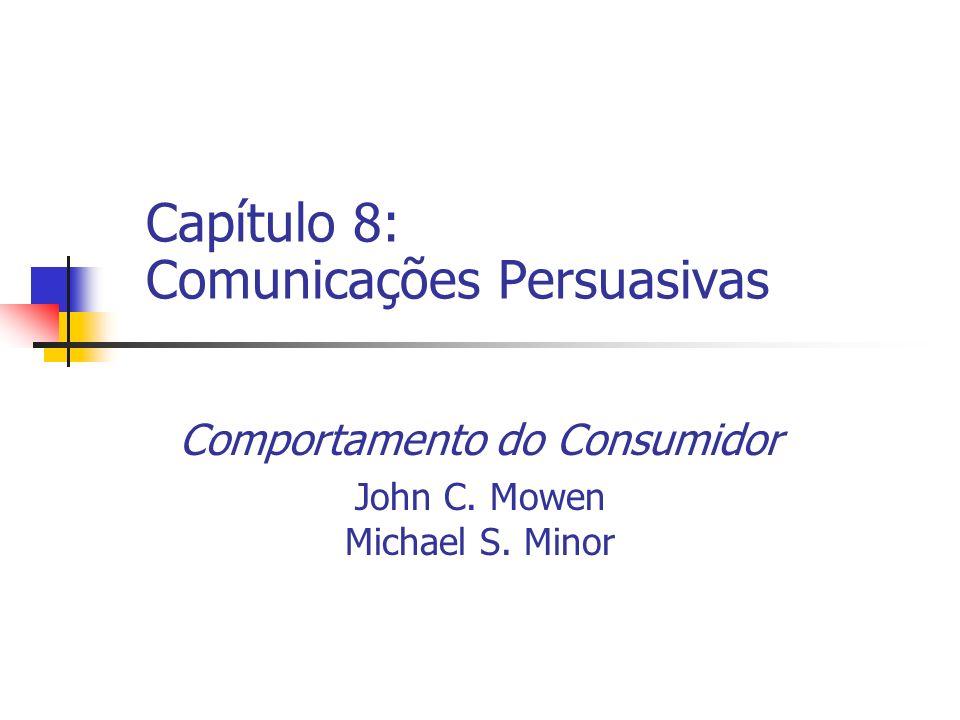 Capítulo 8: Comunicações Persuasivas Comportamento do Consumidor John C. Mowen Michael S. Minor