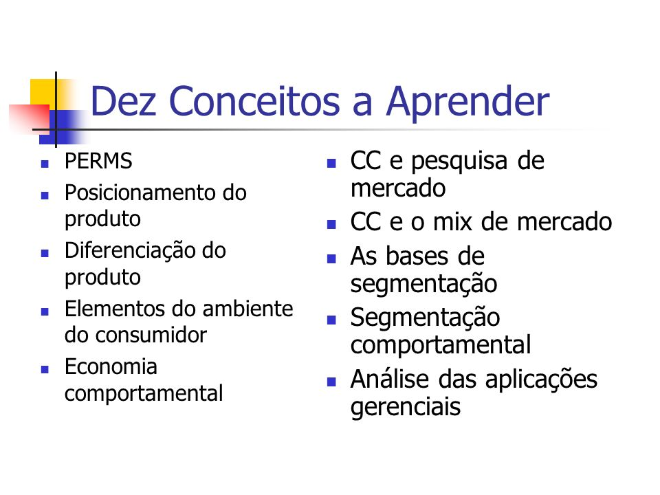 Dez Conceitos a Aprender PERMS Posicionamento do produto Diferenciação do produto Elementos do ambiente do consumidor Economia comportamental CC e pes