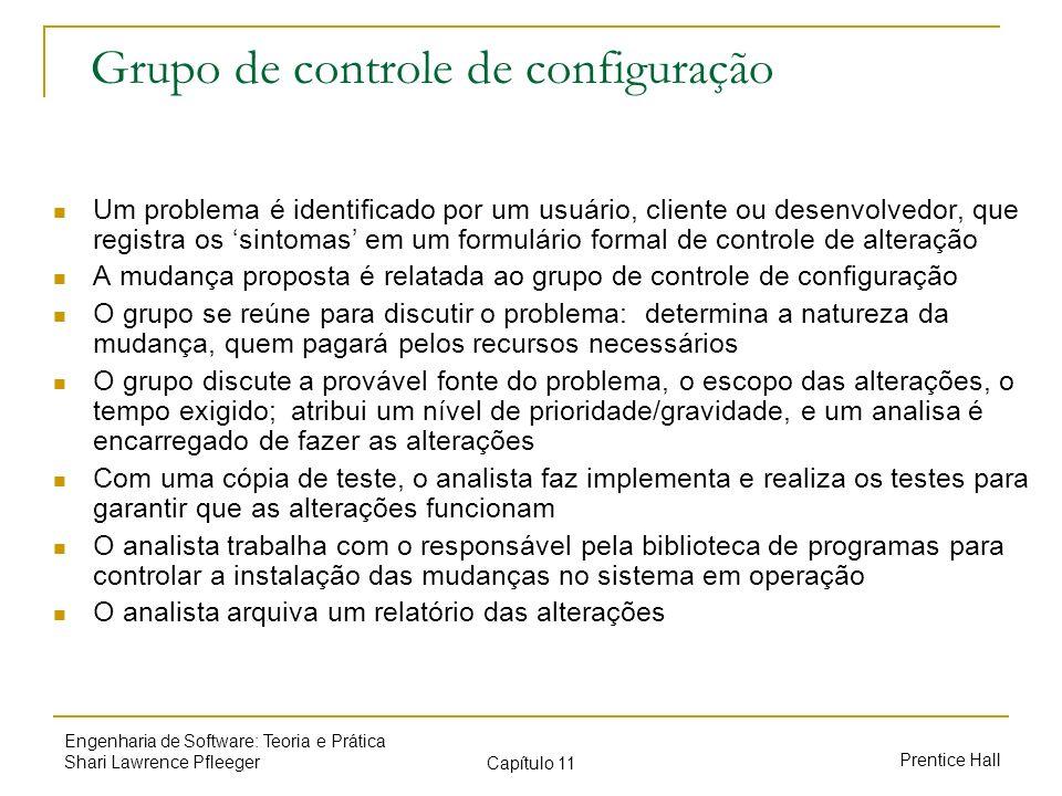 Prentice Hall Engenharia de Software: Teoria e Prática Shari Lawrence Pfleeger Capítulo 11 Grupo de controle de configuração Um problema é identificad