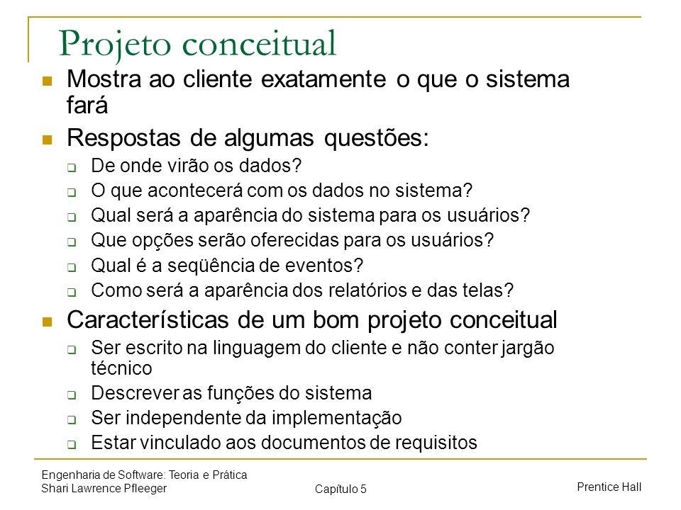 Prentice Hall Engenharia de Software: Teoria e Prática Shari Lawrence Pfleeger Capítulo 5 Projeto conceitual Mostra ao cliente exatamente o que o sist