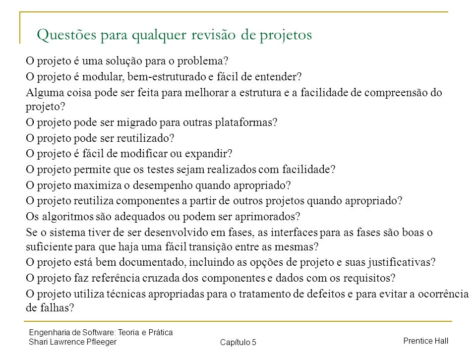 Prentice Hall Engenharia de Software: Teoria e Prática Shari Lawrence Pfleeger Capítulo 5 Questões para qualquer revisão de projetos O projeto é uma s