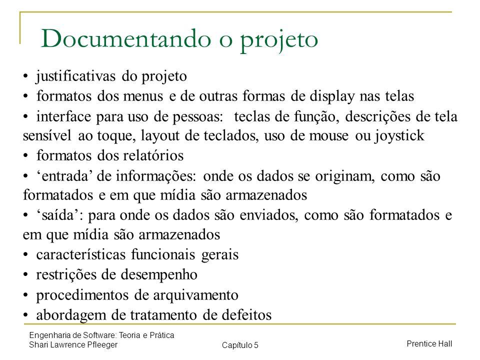 Prentice Hall Engenharia de Software: Teoria e Prática Shari Lawrence Pfleeger Capítulo 5 Documentando o projeto justificativas do projeto formatos do
