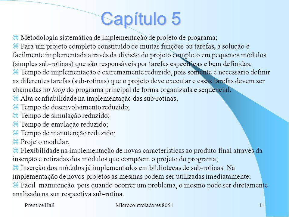 Prentice HallMicrocontroladores 805111 Capítulo 5 z Metodologia sistemática de implementação de projeto de programa; z Para um projeto completo consti