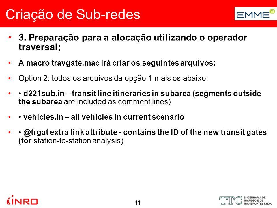 11 Criação de Sub-redes 3. Preparação para a alocação utilizando o operador traversal; A macro travgate.mac irá criar os seguintes arquivos: Option 2: