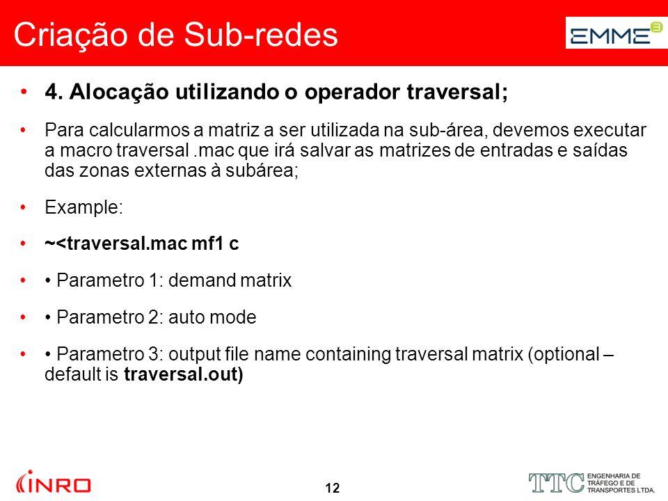 12 Criação de Sub-redes 4. Alocação utilizando o operador traversal; Para calcularmos a matriz a ser utilizada na sub-área, devemos executar a macro t