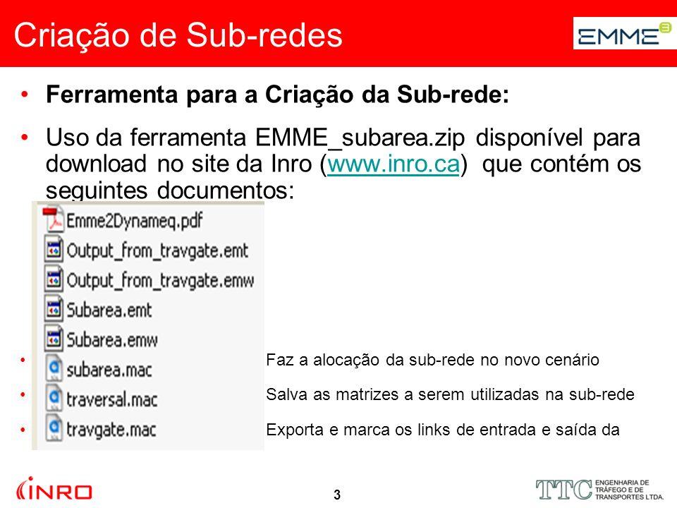 3 Criação de Sub-redes Ferramenta para a Criação da Sub-rede: Uso da ferramenta EMME_subarea.zip disponível para download no site da Inro (www.inro.ca