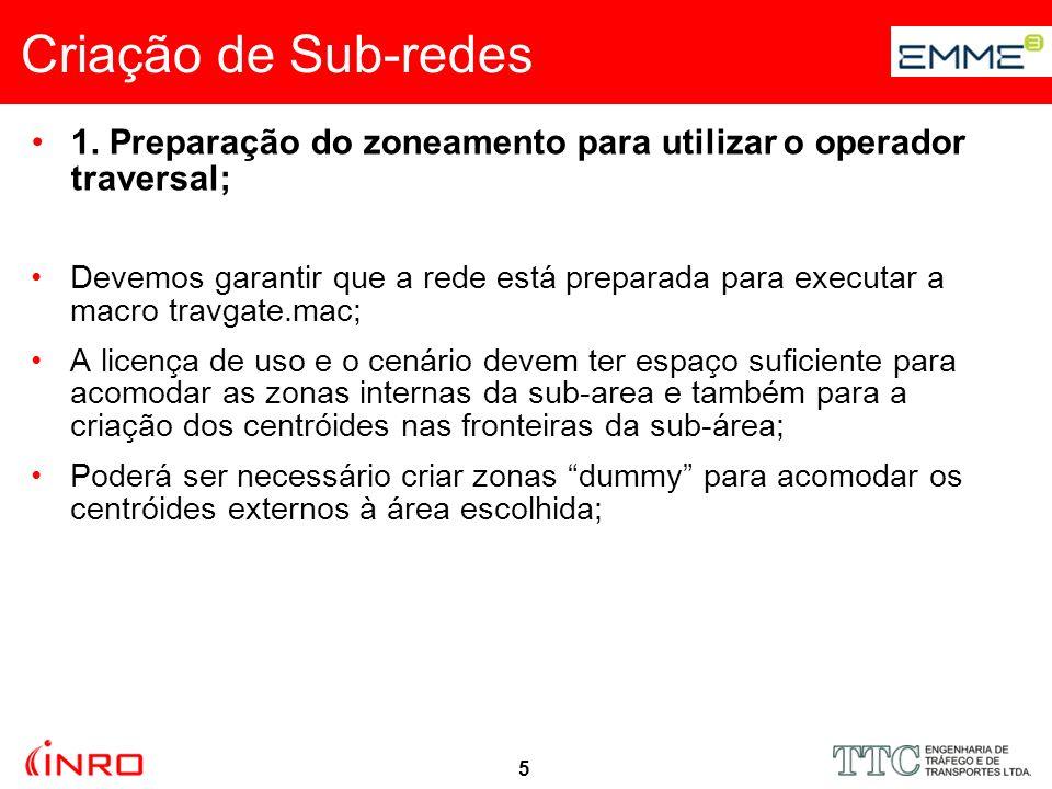 5 Criação de Sub-redes 1. Preparação do zoneamento para utilizar o operador traversal; Devemos garantir que a rede está preparada para executar a macr
