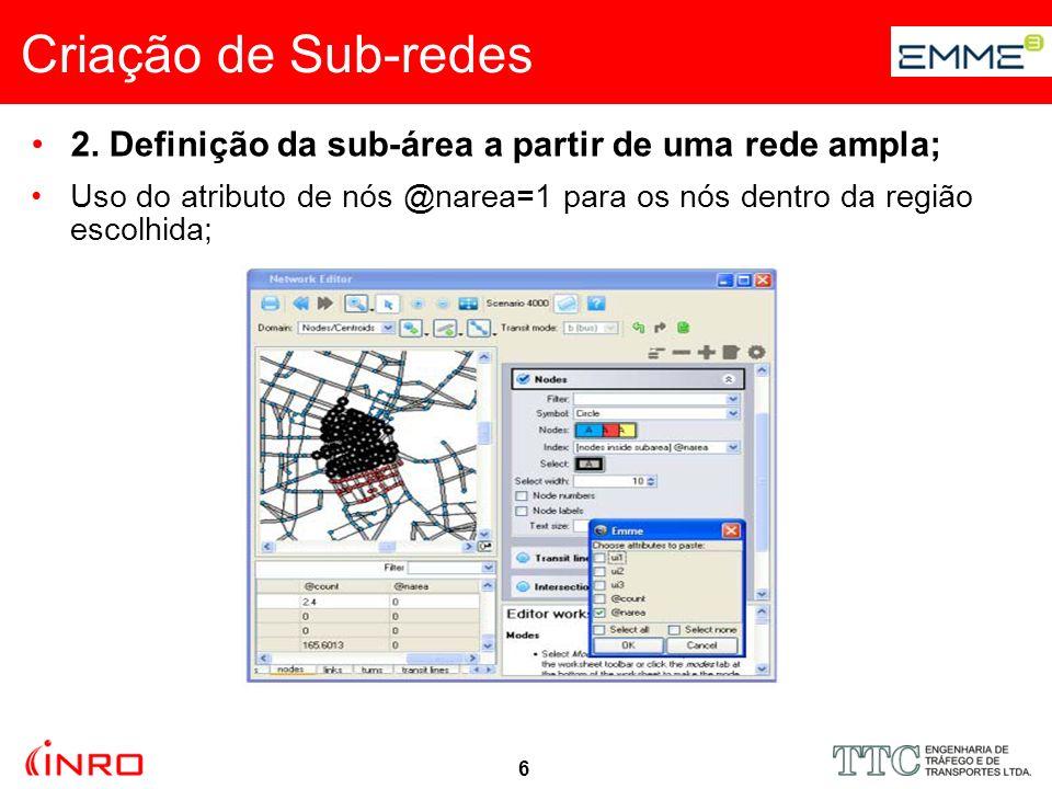 6 Criação de Sub-redes 2. Definição da sub-área a partir de uma rede ampla; Uso do atributo de nós @narea=1 para os nós dentro da região escolhida;