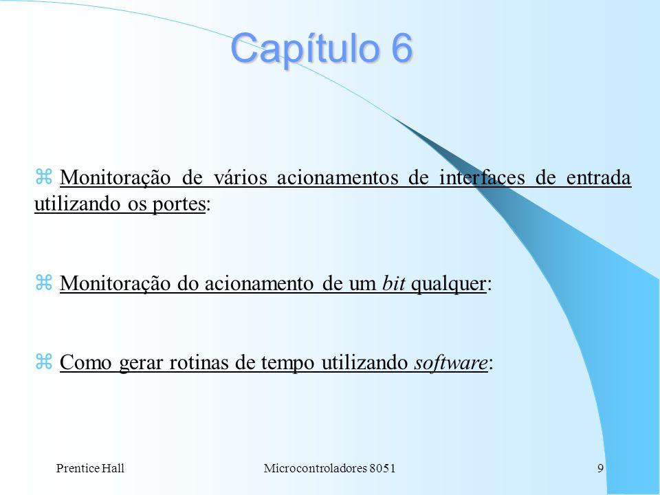Prentice HallMicrocontroladores 80519 Capítulo 6 z Monitoração de vários acionamentos de interfaces de entrada utilizando os portes: z Monitoração do