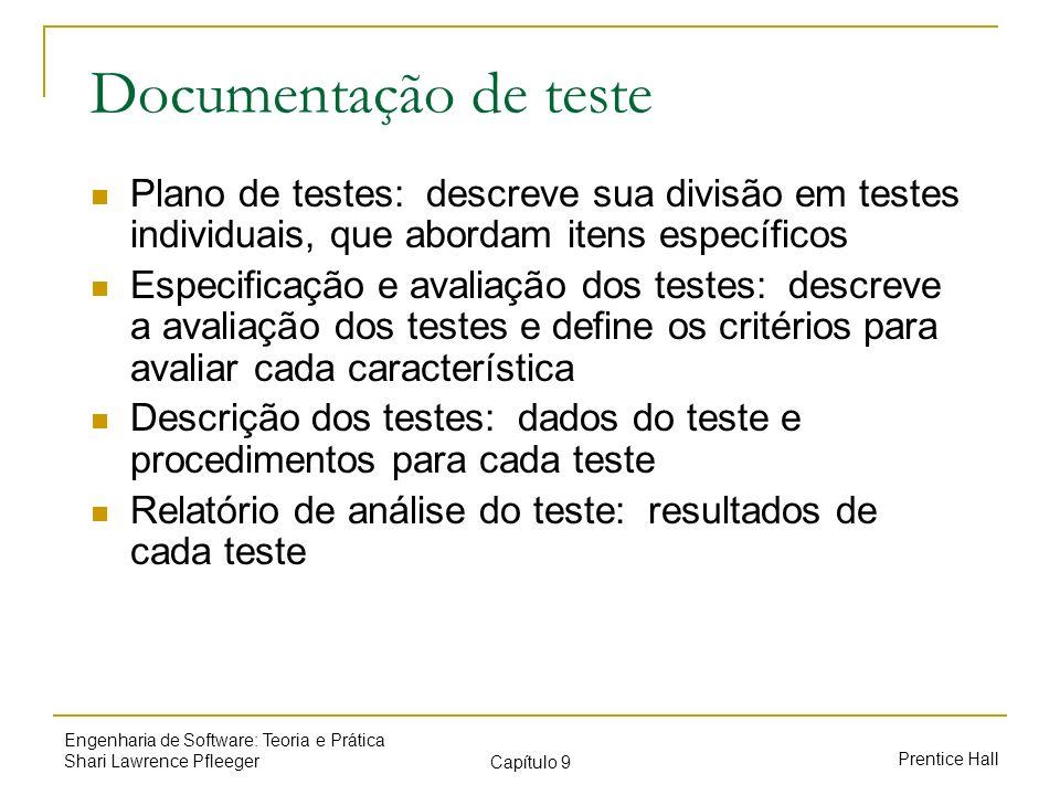 Prentice Hall Engenharia de Software: Teoria e Prática Shari Lawrence Pfleeger Capítulo 9 Documentação de teste Plano de testes: descreve sua divisão