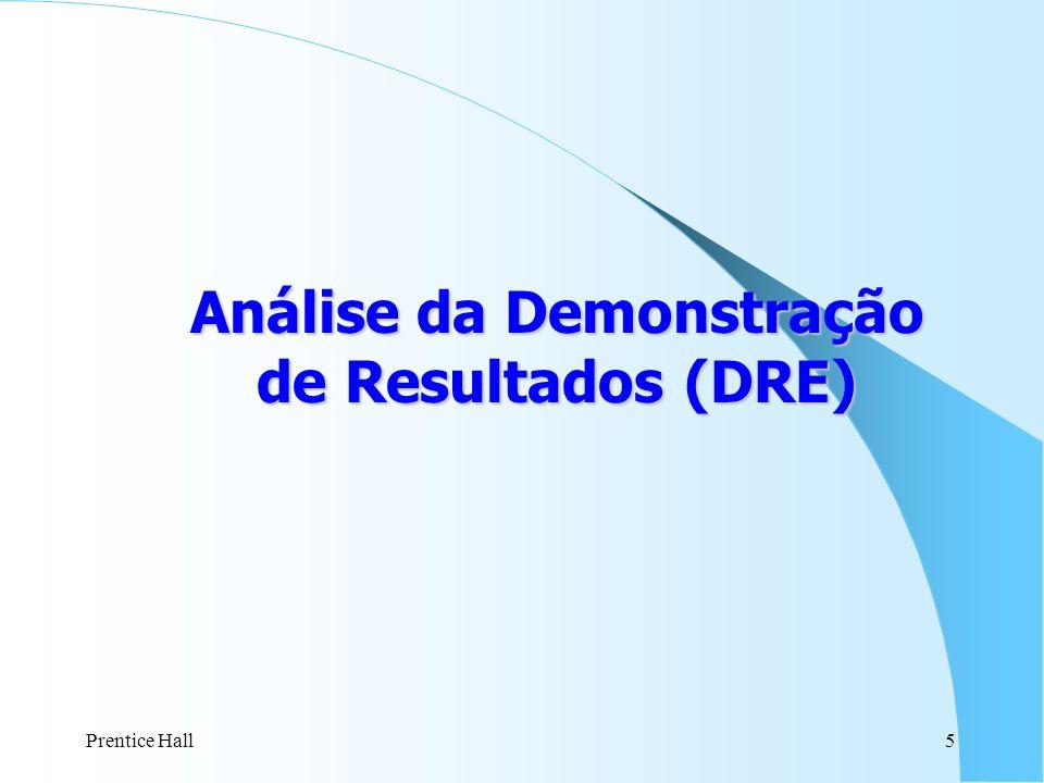 Prentice Hall5 Análiseda Demonstração Análise da Demonstração de Resultados (DRE)