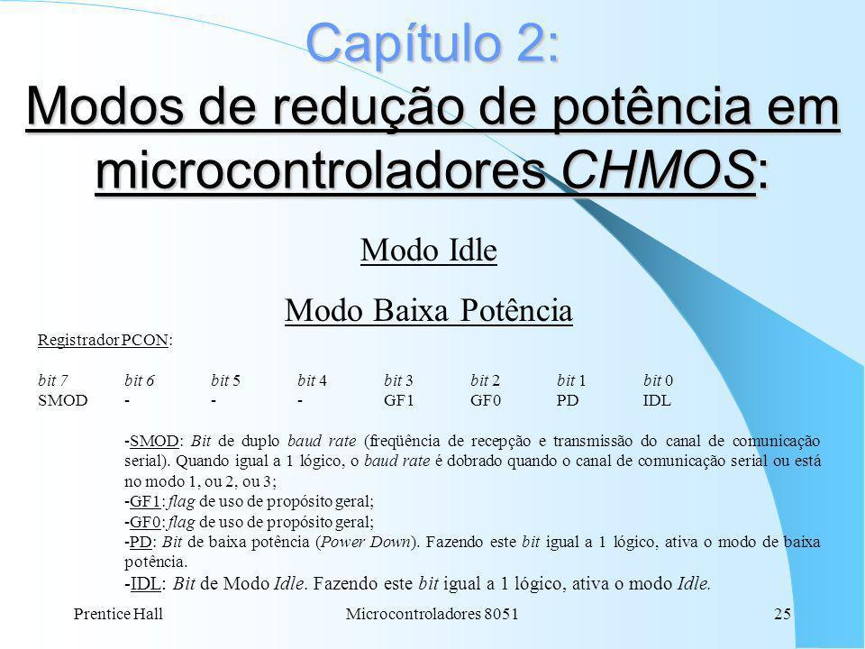 Prentice Hall25Microcontroladores 8051 Capítulo 2: Modos de redução de potência em microcontroladores CHMOS: Modo Idle Modo Baixa Potência Registrador