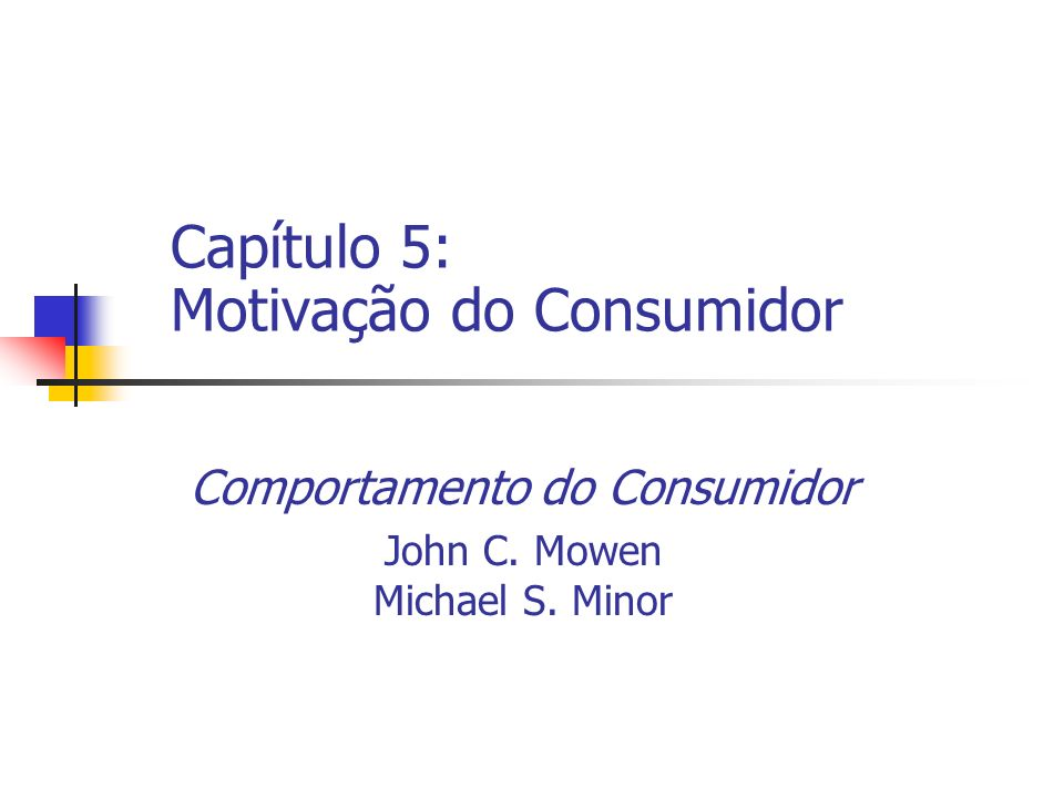 Comportamento do Consumidor John C. Mowen Michael S. Minor Capítulo 5: Motivação do Consumidor