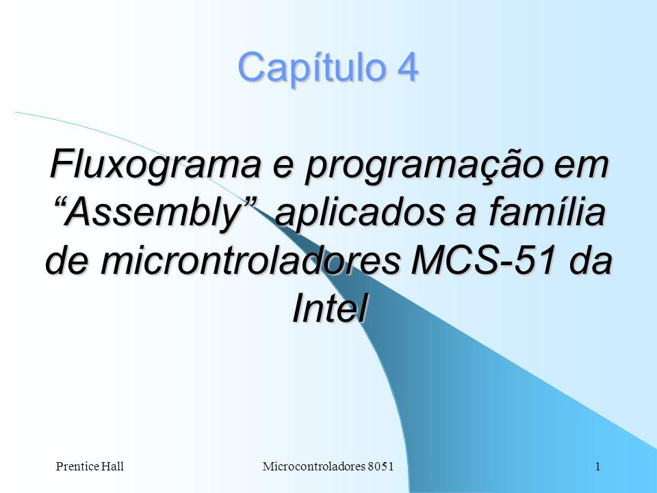 Prentice HallMicrocontroladores 80511 Capítulo 4 Fluxograma e programação em Assembly aplicados a família de microntroladores MCS-51 da Intel