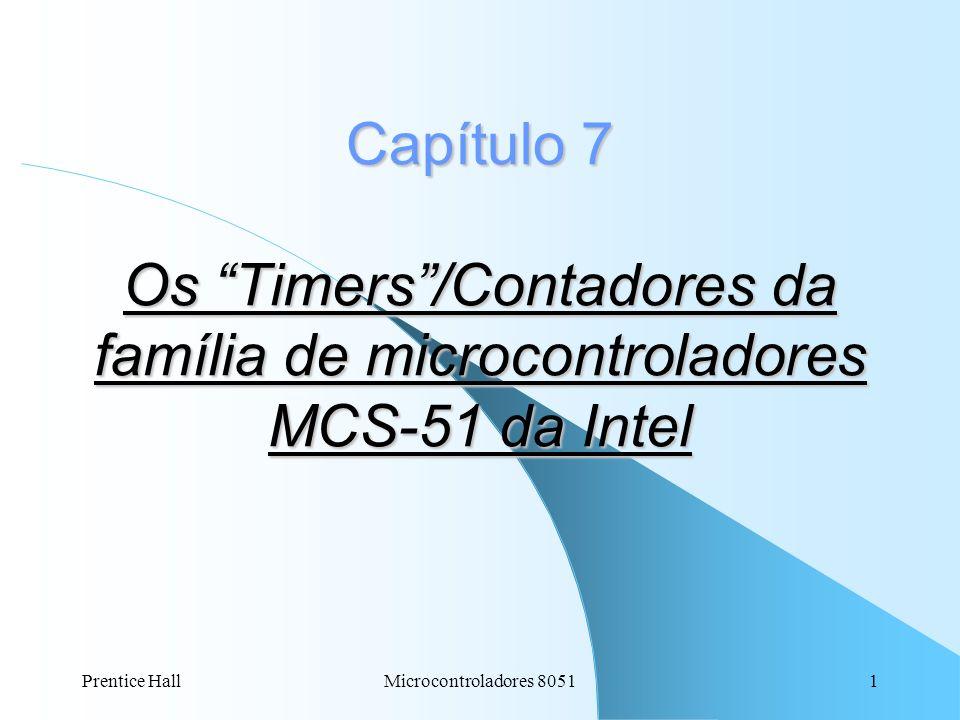 Prentice HallMicrocontroladores 80511 Capítulo 7 Os Timers/Contadores da família de microcontroladores MCS-51 da Intel