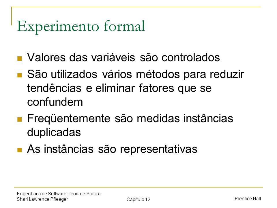 Prentice Hall Engenharia de Software: Teoria e Prática Shari Lawrence Pfleeger Capítulo 12 Experimento formal Valores das variáveis são controlados Sã