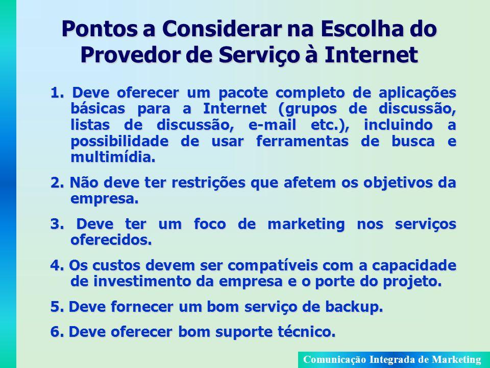Comunicação Integrada de Marketing Pontos a Considerar na Escolha do Provedor de Serviço à Internet 1. Deve oferecer um pacote completo de aplicações