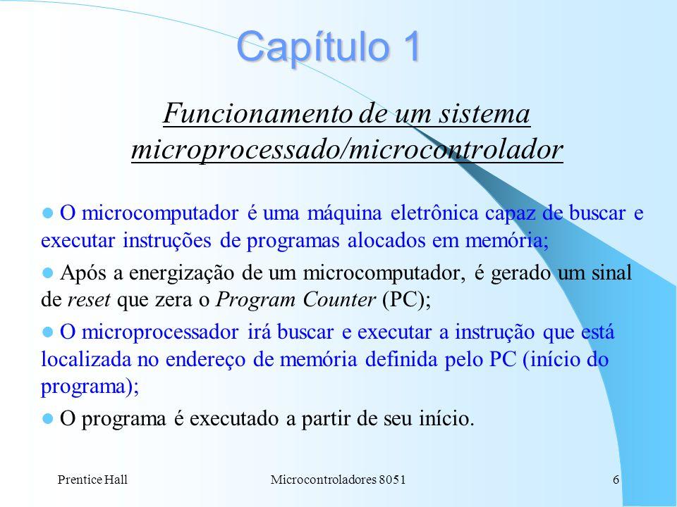 Prentice HallMicrocontroladores 80516 Capítulo 1 Funcionamento de um sistema microprocessado/microcontrolador O microcomputador é uma máquina eletrôni
