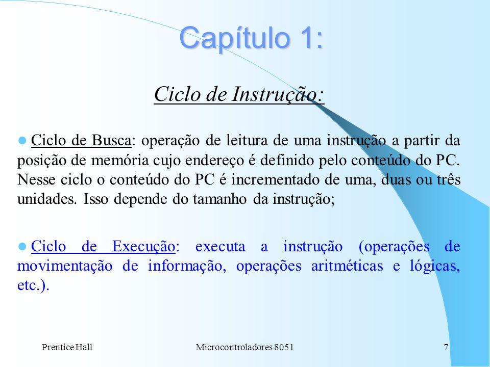 Prentice HallMicrocontroladores 80517 Capítulo 1: Ciclo de Instrução: Ciclo de Busca: operação de leitura de uma instrução a partir da posição de memó