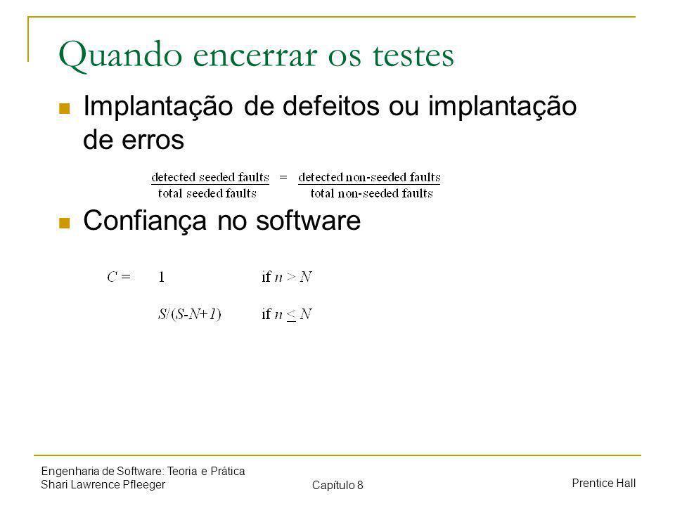 Prentice Hall Engenharia de Software: Teoria e Prática Shari Lawrence Pfleeger Capítulo 8 Quando encerrar os testes Implantação de defeitos ou implantação de erros Confiança no software