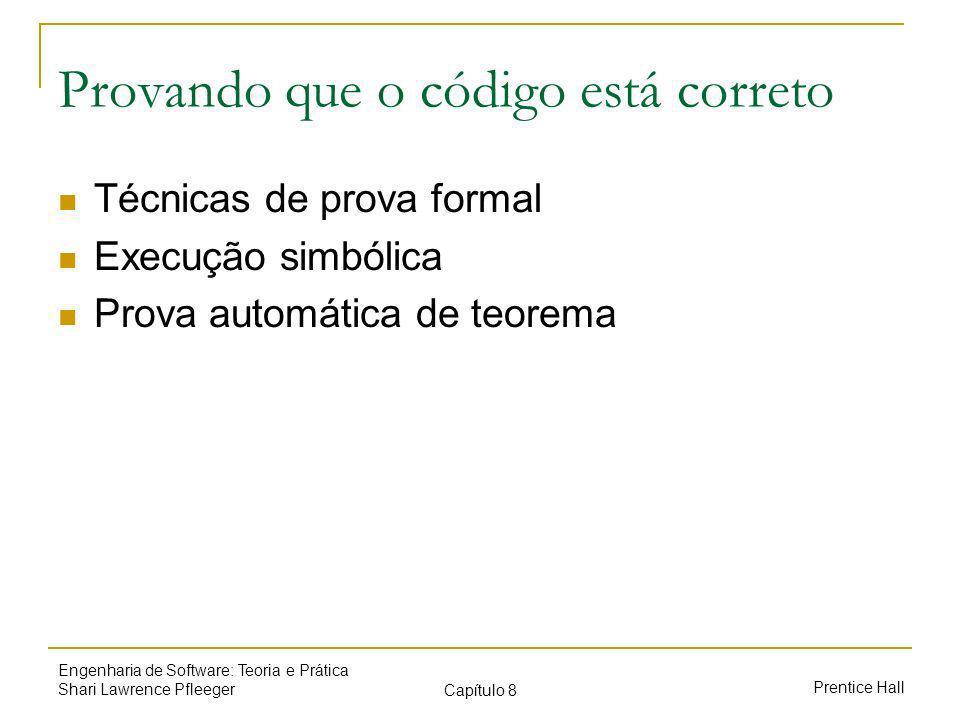 Prentice Hall Engenharia de Software: Teoria e Prática Shari Lawrence Pfleeger Capítulo 8 Provando que o código está correto Técnicas de prova formal Execução simbólica Prova automática de teorema