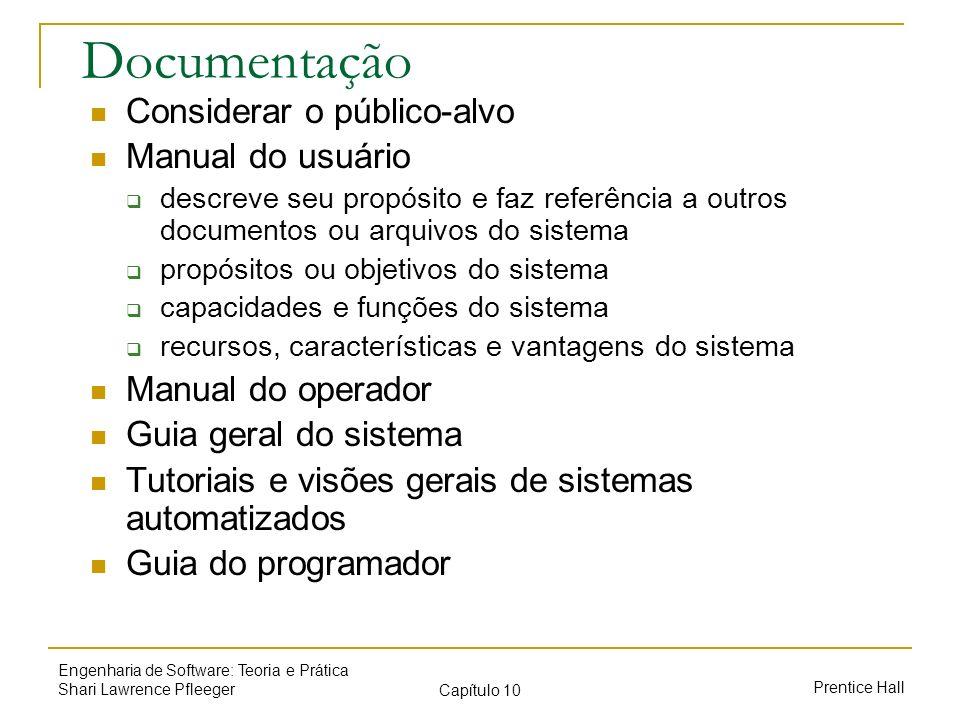 Prentice Hall Engenharia de Software: Teoria e Prática Shari Lawrence Pfleeger Capítulo 10 Documentação Considerar o público-alvo Manual do usuário de