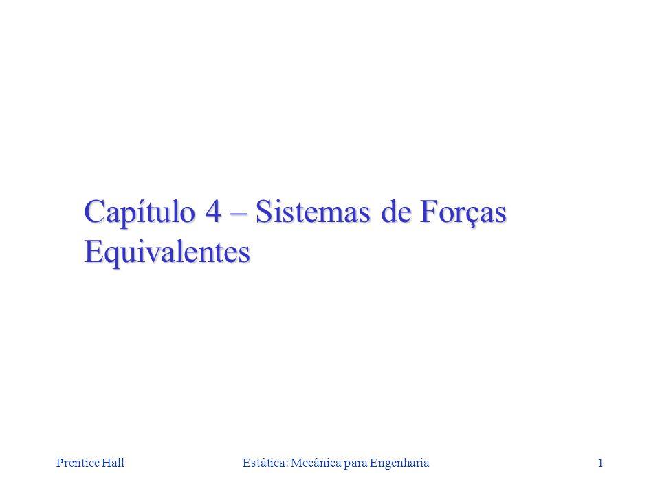 Prentice HallEstática: Mecânica para Engenharia1 Capítulo 4 – Sistemas de Forças Equivalentes