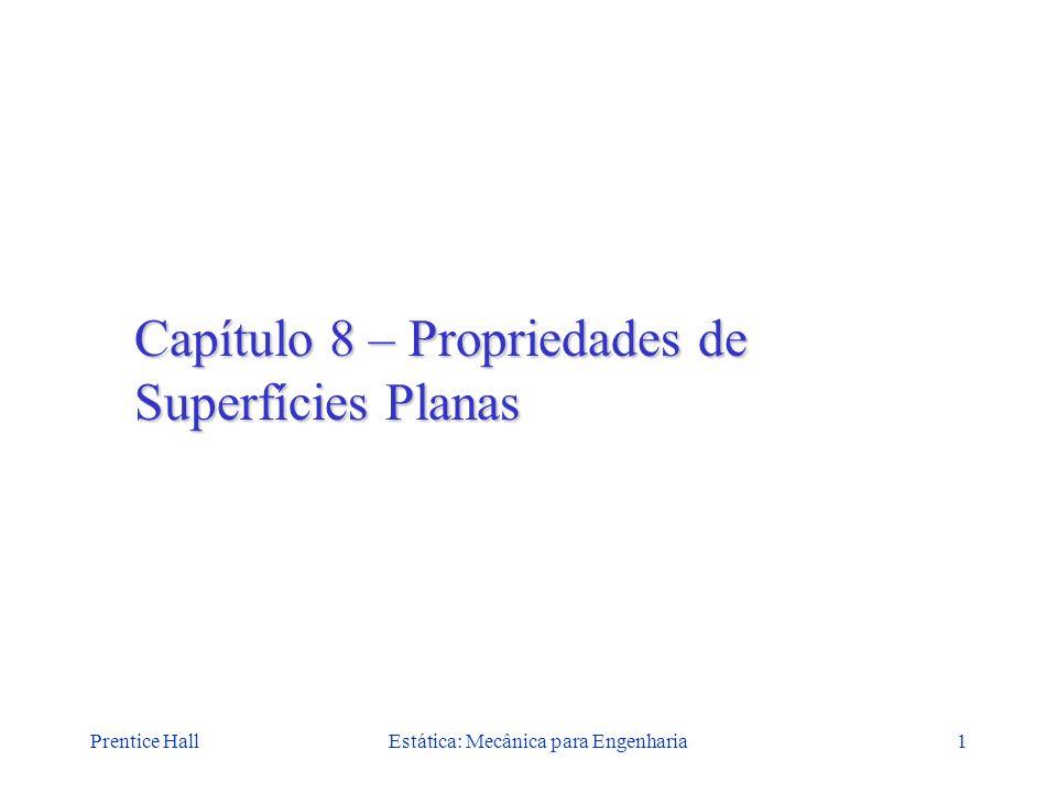 Prentice HallEstática: Mecânica para Engenharia1 Capítulo 8 – Propriedades de Superfícies Planas