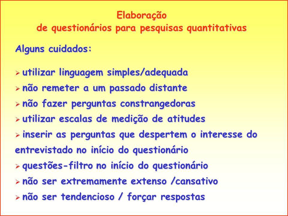 Elaboração de questionários para pesquisas quantitativas Alguns cuidados: utilizar linguagem simples/adequada utilizar linguagem simples/adequada não