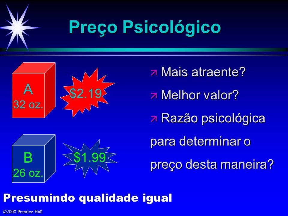 ©2000 Prentice Hall Preço Psicológico ä Mais atraente? ä Melhor valor? ä Razão psicológica para determinar o preço desta maneira? A 32 oz. $2.19 B 26