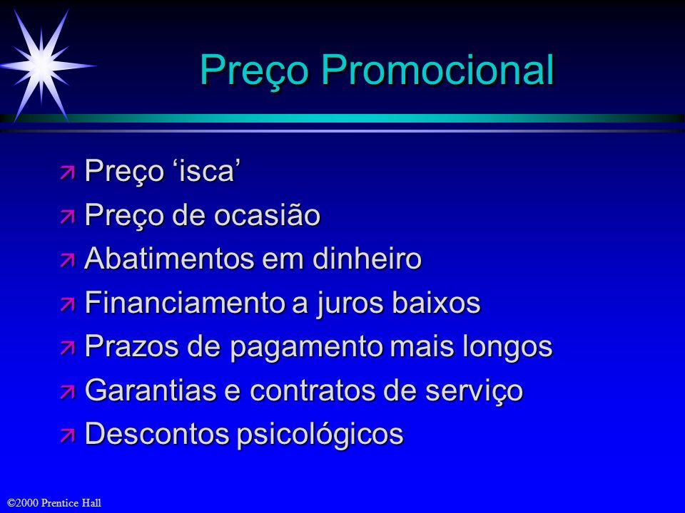©2000 Prentice Hall Preço Promocional ä Preço isca ä Preço de ocasião ä Abatimentos em dinheiro ä Financiamento a juros baixos ä Prazos de pagamento m