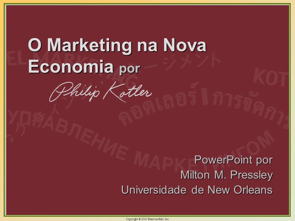 Copyright © 2003 Prentice-Hall, Inc. 1 O Marketing na Nova Economia por PowerPoint por Milton M. Pressley Universidade de New Orleans