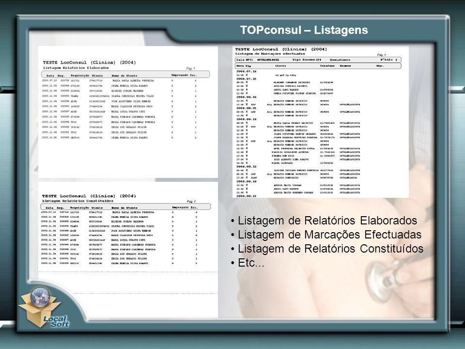 Listagem de Relatórios Elaborados Listagem de Marcações Efectuadas Listagem de Relatórios Constituídos Etc... TOPconsul – Listagens