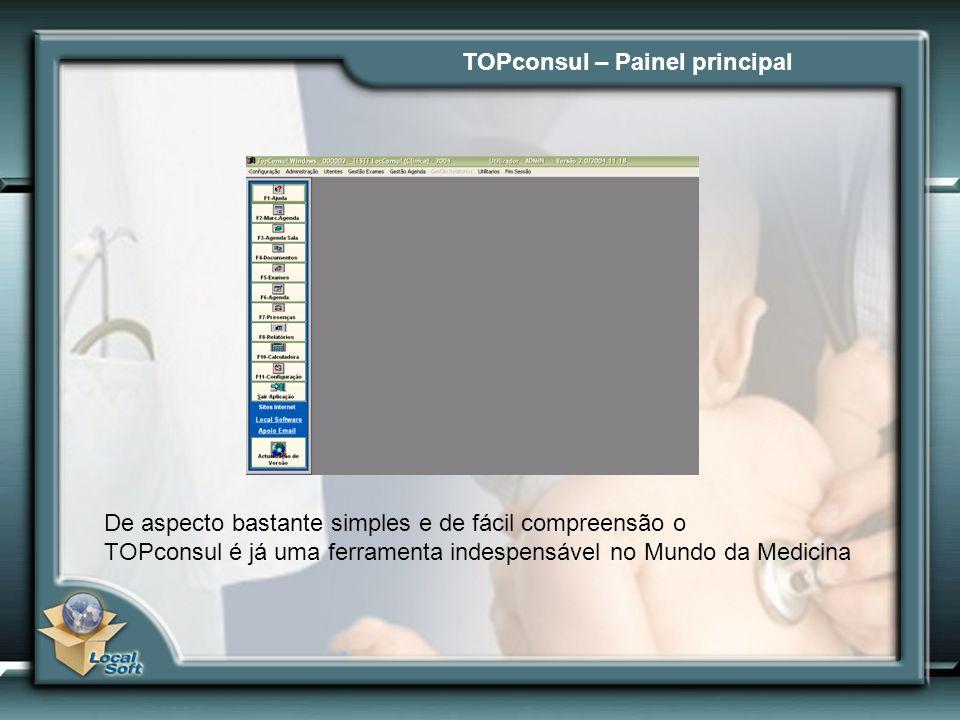 TOPconsul – Painel principal De aspecto bastante simples e de fácil compreensão o TOPconsul é já uma ferramenta indespensável no Mundo da Medicina