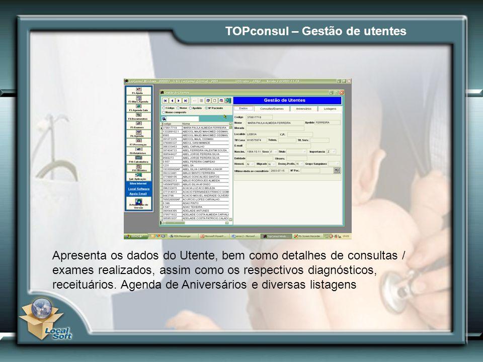 TOPconsul – Gestão de utentes Apresenta os dados do Utente, bem como detalhes de consultas / exames realizados, assim como os respectivos diagnósticos