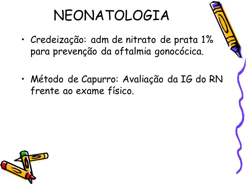 NEONATOLOGIA Credeização: adm de nitrato de prata 1% para prevenção da oftalmia gonocócica. Método de Capurro: Avaliação da IG do RN frente ao exame f