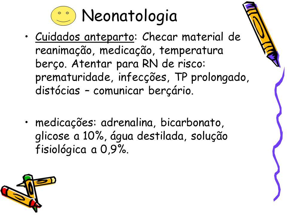 Neonatologia Cuidados anteparto: Checar material de reanimação, medicação, temperatura berço. Atentar para RN de risco: prematuridade, infecções, TP p