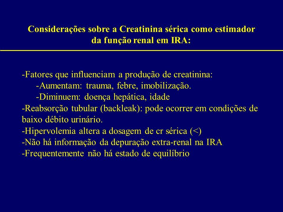 Considerações sobre a Creatinina sérica como estimador da função renal em IRA: -Fatores que influenciam a produção de creatinina: -Aumentam: trauma, f
