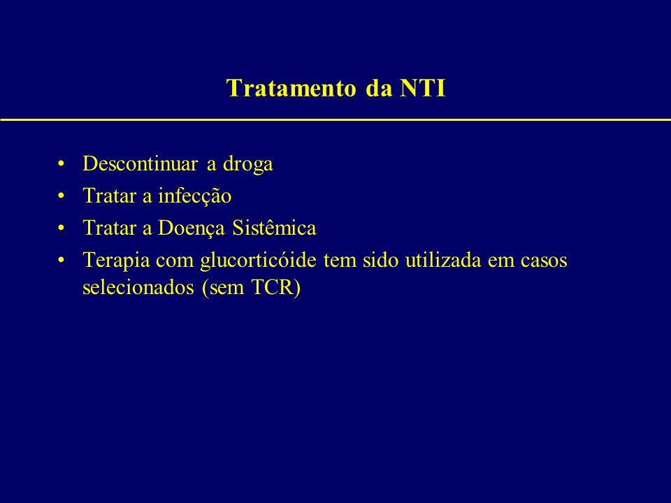 Tratamento da NTI Descontinuar a droga Tratar a infecção Tratar a Doença Sistêmica Terapia com glucorticóide tem sido utilizada em casos selecionados