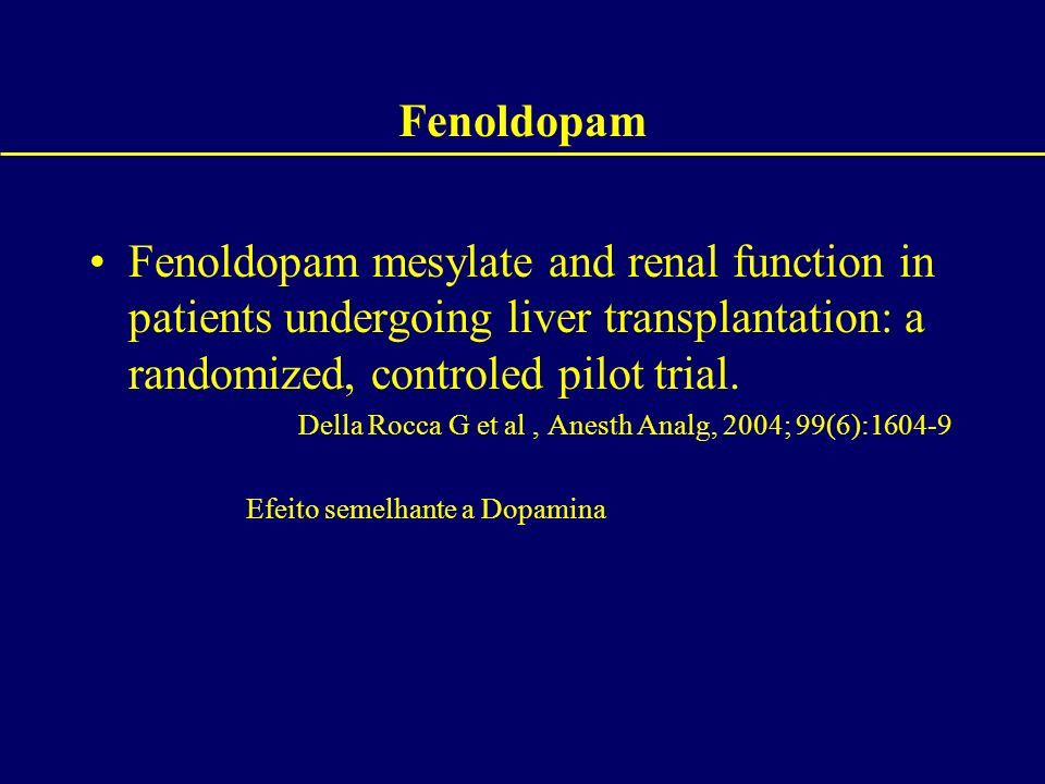 Fenoldopam Fenoldopam mesylate and renal function in patients undergoing liver transplantation: a randomized, controled pilot trial. Della Rocca G et