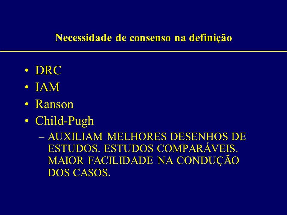 Necessidade de consenso na definição DRC IAM Ranson Child-Pugh –AUXILIAM MELHORES DESENHOS DE ESTUDOS. ESTUDOS COMPARÁVEIS. MAIOR FACILIDADE NA CONDUÇ