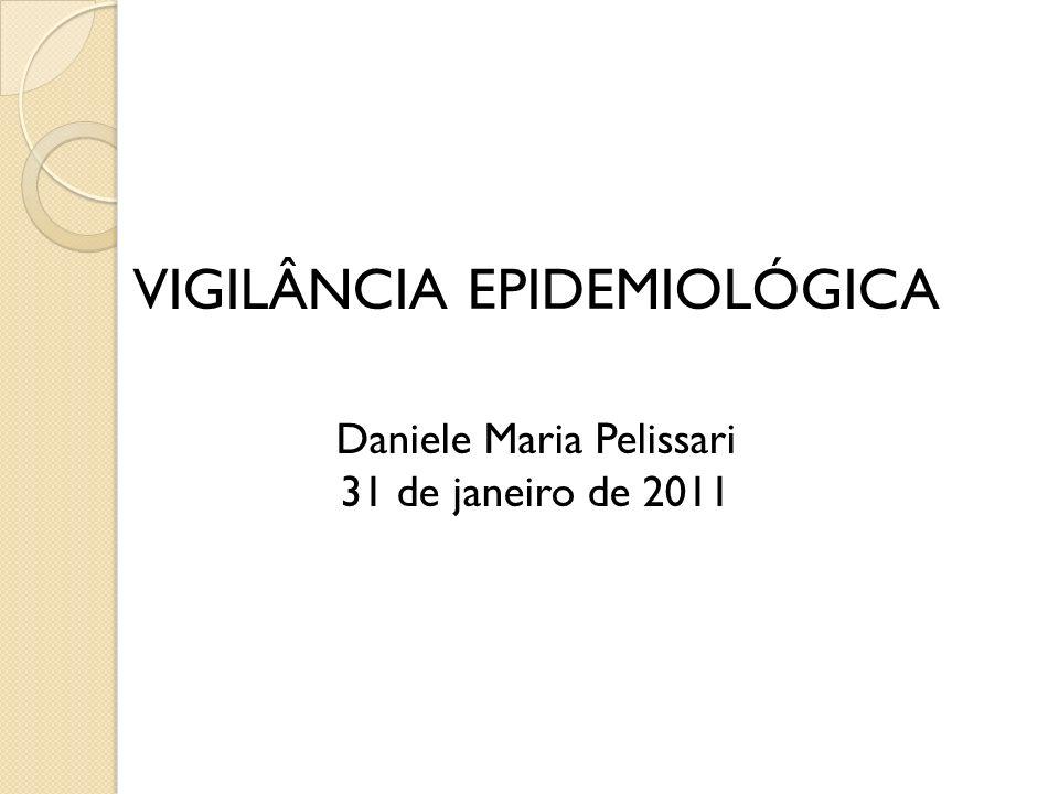 VIGILÂNCIA EPIDEMIOLÓGICA Daniele Maria Pelissari 31 de janeiro de 2011