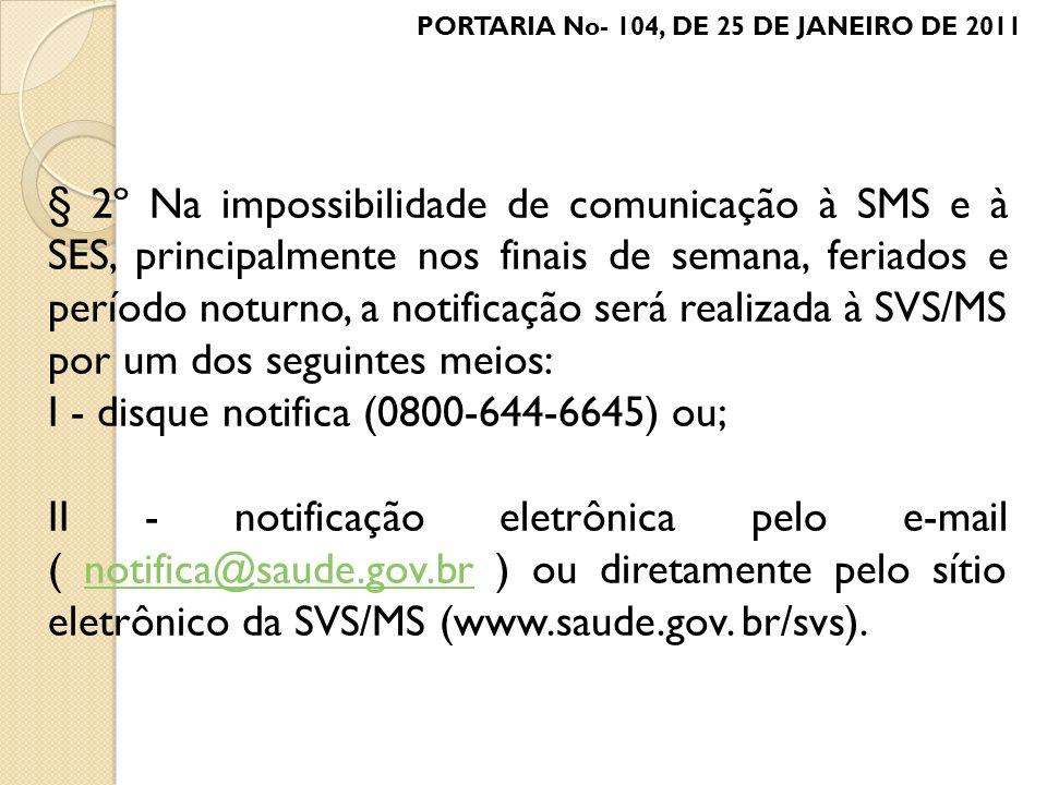 § 2º Na impossibilidade de comunicação à SMS e à SES, principalmente nos finais de semana, feriados e período noturno, a notificação será realizada à