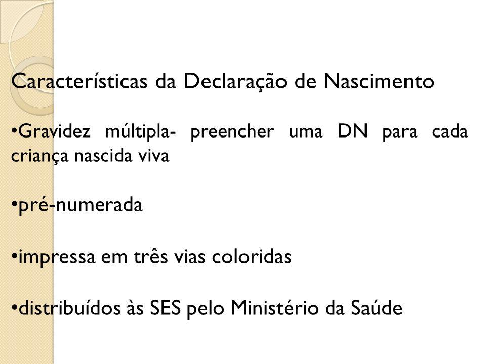 Características da Declaração de Nascimento Gravidez múltipla- preencher uma DN para cada criança nascida viva pré-numerada impressa em três vias colo